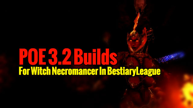 POE 3 2 Builds For Witch Necromancer In BestiaryLeague
